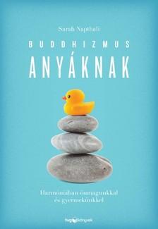 Sarah Napthali - Buddhizmus anyáknak - Harmóniában önmagunkkal és gyermekünkkel  [eKönyv: epub, mobi]