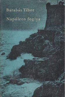 BARABÁS TIBOR - Napóleon foglya [antikvár]