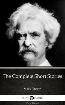 Delphi Classics Mark Twain, - The Complete Short Stories by Mark Twain (Illustrated) [eKönyv: epub, mobi]