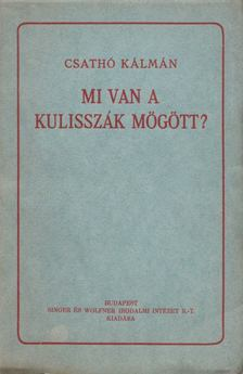 Csathó Kálmán - Mi van a kulisszák mögött? [antikvár]