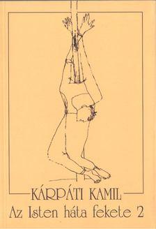 Kárpáti Kamil - Az Isten háta fekete 2 [antikvár]