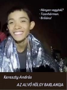 Kereszty András - Az Alvó Hölgy Barlangja - Az első könyv a thaiföldi gyerekek megmentéséről [eKönyv: pdf, epub, mobi]