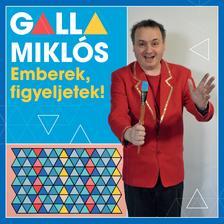 GALLA MIKLÓS - Galla Miklós - Emberek, figyeljetek! (CD)