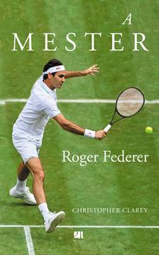 Christopher Clarey - A mester - Roger Federer