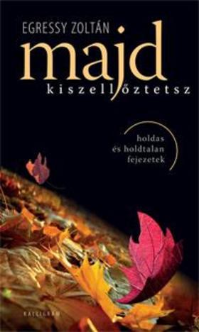 Egressy Zoltán - Majd kiszellőztetsz - holdas és holdtalan fejezetek -