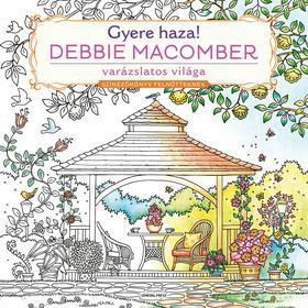 Debbie Macomber - Gyere haza! - Színezőkönyv felnőtteknek