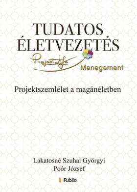 Lakatosné Szuhai Györgyi, Poór József - Tudatos életvezetés - Projektszemlélet a magánéletben kézikönyv