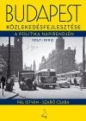 Szabó Csaba - Pál István - Budapest közlekedésfejlesztése a politika napirendjén 1957-1990