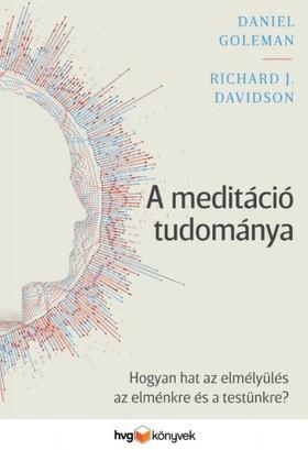 Daniel Goleman - Richard J. Davidson - A meditáció tudománya - Hogyan hat az elmélyülés az elménkre és a testünkre? [eKönyv: epub, mobi]