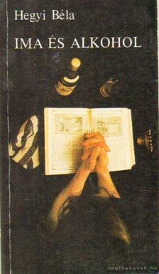 Hegyi Béla - Ima és alkohol [antikvár]