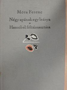 Móra Ferenc - Négy apának egy leánya/Hannibál föltámasztása [antikvár]