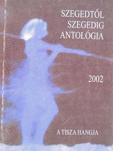 Bárdos Pál - Szegedtől Szegedig - Antológia 2002 [antikvár]