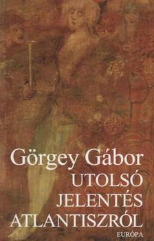 Görgey Gábor - Utolsó jelentés Atlantiszról [antikvár]