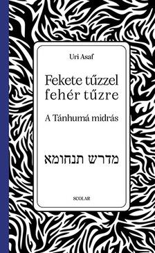 Uri Asaf - Fekete tűzzel fehér tűzre: a tánhumá midrás
