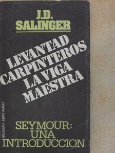 J. D. Salinger - Levantad, carpinteros, la viga maestra/Seymour: una introducción [antikvár]
