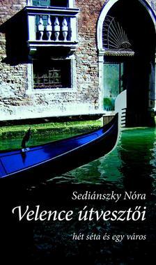 Sediánszky Nóra - Velence útvesztői - Hét séta és egy város