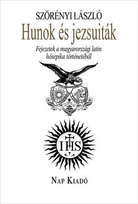Szörényi László - Hunok és jezsuiták - 2. javított, bővített kiadás