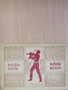 Balázs Árpád - Balázs Árpád nótáskönyve [antikvár]
