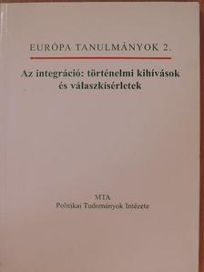A. Gergely András - Az integráció: történelmi kihívások és válaszkísérletek [antikvár]