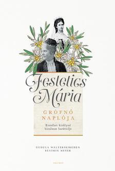 Gudula Walterskirchen - Beatrix Meyer - Festetics Mária grófnő naplója - Erzsébet királyné bizalmas barátnője