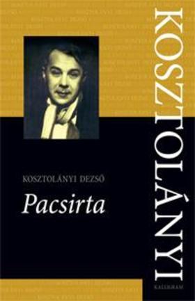 KOSZTOLÁNYI DEZSŐ - Pacsirta - Kosztolányi Dezső Összes Művei 6.