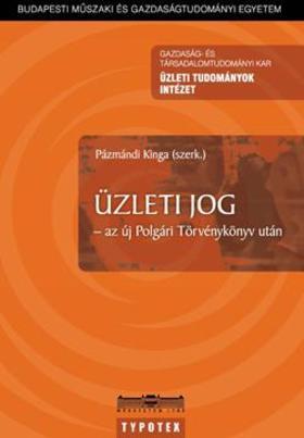 Pázmándi Kinga (szerk.) - Üzleti jog - az új Polgári Törvénykönyv után