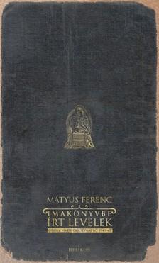 Mátyus Ferenc - Imakönyvbe írt levelek [eKönyv: epub, mobi]