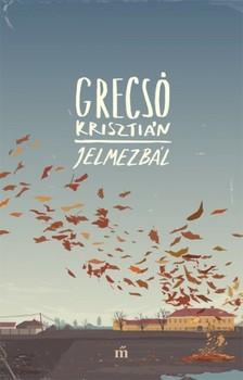 GRECSÓ KRISZTIÁN - Jelmezbál - Egy családregény mozaikjai [eKönyv: epub, mobi]