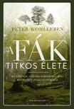 Peter Wohlleben - A fák titkos élete - Mit éreznek, hogyan kommunikálnak? Egy rejtett világ felfedezése [eKönyv: epub, mobi]