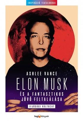 Brian Wansink - Elon Musk és a fantasztikus jövő feltalálása - Ifjúsági változat [eKönyv: epub, mobi]