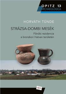 Horváth Tünde - Strázsa-dombi mesék - Főnöki rezidencia a bronzkori Hatvan területén