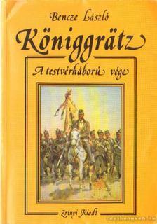 Bencze László - Königgrätz - A testvérháború vége [antikvár]