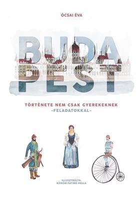 Ócsai Éva - Budapest története nem csak gyerekeknek- könyv feladatokkal