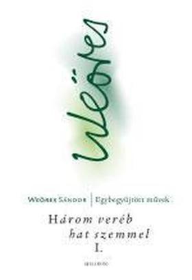 WEÖRES SÁNDOR - HÁROM VERÉB HAT SZEMMEL I-II.