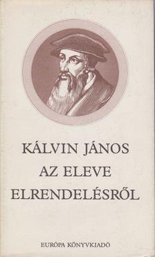 Kálvin János - Az eleve elrendelésről [antikvár]