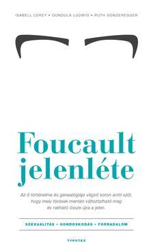 Isabell Lorey, Gundula Ludwig, Ruth Sonderegger - Foucault jelenléte - Szexualitás - gondoskodás - forradalom