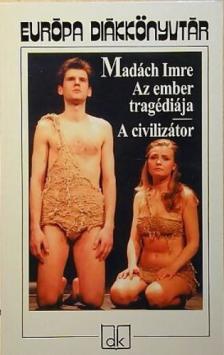 MADÁCH IMRE - AZ EMBER TRAGÉDIÁJA - A CIVILIZÁTOR - EDK