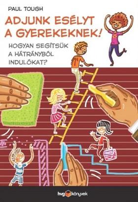 Paul Tough - Adjunk esélyt a gyerekeknek! - Hogyan segítsük a hátrányból indulókat? [eKönyv: epub, mobi]