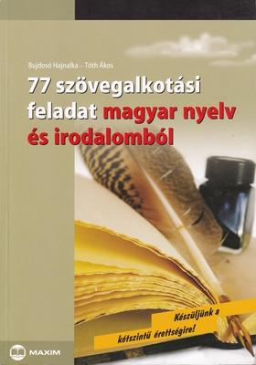 Bujdosó Hajnalka, Tóth Ákos - 77 szövegalkotási feladat magyar nyelv és irodalomból