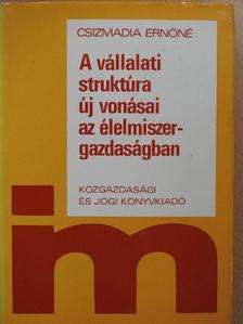 Csizmadia Ernőné - A vállalati struktúra új vonásai az élelmiszergazdaságban [antikvár]