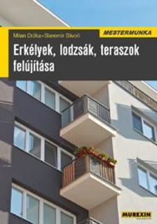 DRZKA, MILAN - SLIVON, SLAVOMI - Erkélyek, lodzsák, teraszok felújítása - Mestermunka [nyári akció]