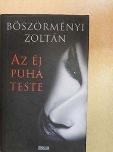 Böszörményi Zoltán - Az éj puha teste [antikvár]