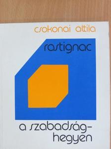 Csokonai Attila - Rastignac a Szabadság-hegyen [antikvár]