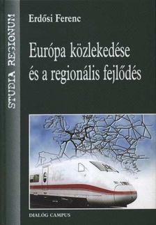 Erdősi Ferenc - Európa közlekedése és a regionális fejlődés [antikvár]