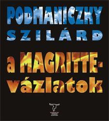 Podmaniczky Szilárd - A Magritte-vázlatok [antikvár]