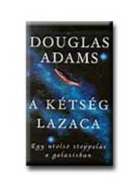 ADAMS, DOUGLAS - A kétség lazaca - Egy utolsó stoppolás a galaxisban