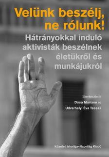 Dósa Mariann-Udvarhelyi Éva Tessza - Velünk beszélj, ne rólunk