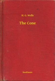 H. G. Wells - The Cone [eKönyv: epub, mobi]