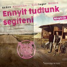 Szűcs Krisztián - Szálinger Balázs - Ennyit tudtunk segíteni (CD melléklettel)