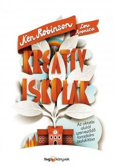 Sir Ken Robinson, Lou Aronica - Kreatív iskolák - Az oktatás alulról szerveződő forradalmi átalakítása [eKönyv: epub, mobi]